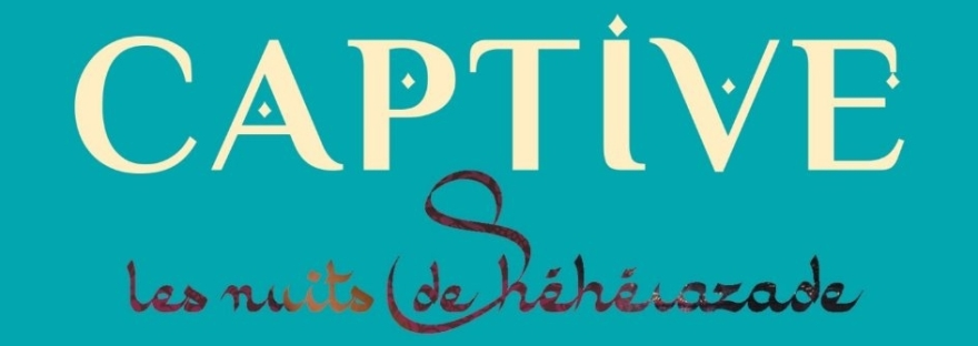 Captive Tome I, Les nuits de Shéhérazade